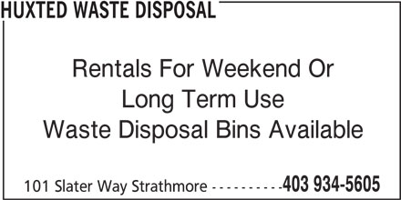 Huxted Waste Disposal (403-934-5605) - Display Ad - Long Term Use HUXTED WASTE DISPOSAL Rentals For Weekend Or Waste Disposal Bins Available 403 934-5605 101 Slater Way Strathmore ----------