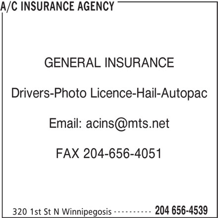 A/C Insurance Agency (204-656-4539) - Display Ad - GENERAL INSURANCE Drivers-Photo Licence-Hail-Autopac FAX 204-656-4051 ---------- 204 656-4539 320 1st St N Winnipegosis A/C INSURANCE AGENCY GENERAL INSURANCE Drivers-Photo Licence-Hail-Autopac FAX 204-656-4051 ---------- 204 656-4539 320 1st St N Winnipegosis A/C INSURANCE AGENCY