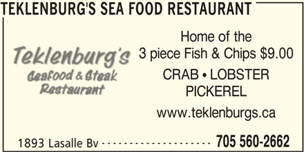 Teklenburg's Sea Food Restaurant (705-560-2662) - Annonce illustrée======= - TEKLENBURG'S SEA FOOD RESTAURANT Home of the 3 piece Fish & Chips $9.00 CRAB  LOBSTER PICKEREL www.teklenburgs.ca -------------------- 705 560-2662 1893 Lasalle Bv TEKLENBURG'S SEA FOOD RESTAURANT