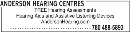 Anderson Hearing Centres (780-488-5893) - Display Ad - Hearing Aids and Assistive Listening Devices FREE Hearing Assessments AndersonHearing.com ---------------------------------- 780 488-5893 ANDERSON HEARING CENTRES