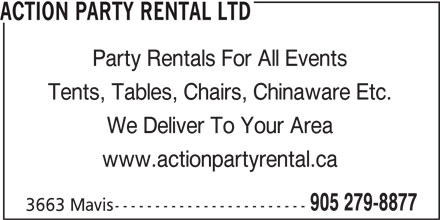 Action Party Rental Ltd (905-279-8877) - Display Ad - Party Rentals For All Events Tents, Tables, Chairs, Chinaware Etc. We Deliver To Your Area www.actionpartyrental.ca 905 279-8877 3663 Mavis------------------------ ACTION PARTY RENTAL LTD