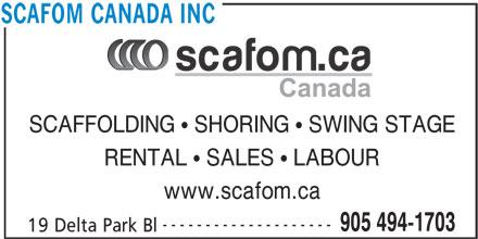 Scafom Canada Inc (905-494-1703) - Display Ad - SCAFOM CANADA INC SCAFFOLDING   SHORING   SWING STAGE RENTAL   SALES   LABOUR www.scafom.ca -------------------- 905 494-1703 19 Delta Park Bl
