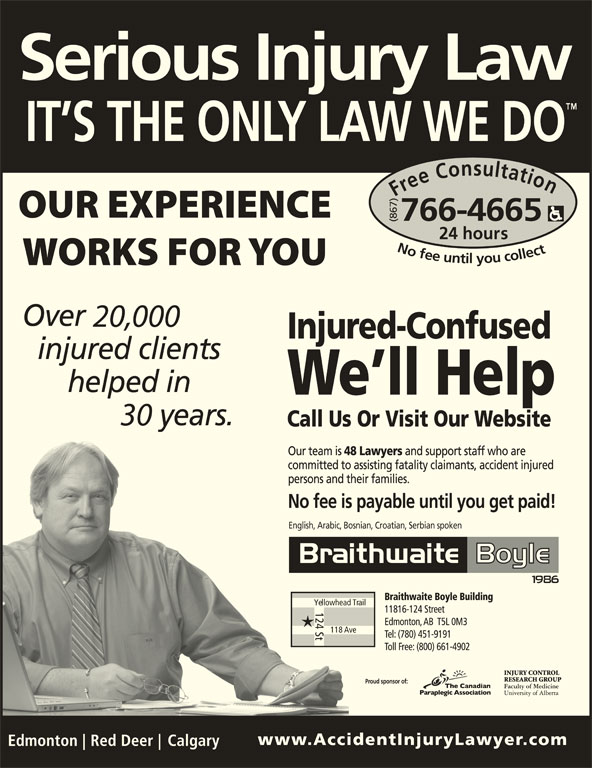 Braithwaite Boyle Accident Injury Law (867-766-4665) - Display Ad - Free Consultation24 h (867)English, Arabic, Bosnian, Croatian, Serbian spoken ours No fee untilyou collect766-4665Nofeeuntilyoucollect766-4665 30 Yellowhead Trail 124 St 118 Ave Proud sponsor of: