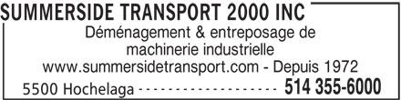 Summerside Transport & Rigging 2000 (514-355-6000) - Annonce illustrée======= - SUMMERSIDE TRANSPORT 2000 INC Déménagement & entreposage de machinerie industrielle www.summersidetransport.com - Depuis 1972 ------------------- 514 355-6000 5500 Hochelaga