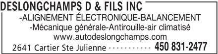 D Deslongchamps & Fils Inc (450-831-2477) - Annonce illustrée======= - DESLONGCHAMPS D & FILS INC -ALIGNEMENT ÉLECTRONIQUE-BALANCEMENT -Mécanique générale-Antirouille-air climatisé www.autodeslongchamps.com ----------- 450 831-2477 2641 Cartier Ste Julienne