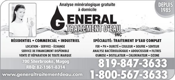 Général Traitement D'Eau inc (819-847-3633) - Annonce illustrée======= - Analyse minéralogique gratuite à domicile SPÉCIALITÉ: TRAITEMENT D EAU COMPLETRÉSIDENTIEL   COMMERCIAL   INDUSTRIEL FER   PH   DURETÉ   COULEUR   SOUFRE   SENTEURLOCATION - SERVICE - ÉCHANGE ANALYSE BACTÉRIOLOGIQUE   ADOUCISSEUR   FILTRES SERVICE DE FINANCEMENT DISPONIBLE OSMOSE   DISTILLATEUR   CHLORINATEUR   OZONEVENTE ET RÉPARATION DE TOUTE MARQUE OSMOSE   DISTILLATEUR   CHLORINATEUR   OZONE 700 Sherbrooke, Magog 819-847-3633819-847-3633 RBQ: 82-1561-8314 www.generaltraitementdeau.com 1-800-567-3633