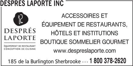 Després Laporte Inc (819-566-2620) - Annonce illustrée======= - DESPRES LAPORTE INC ACCESSOIRES ET ÉQUIPEMENT DE RESTAURANTS, HÔTELS ET INSTITUTIONS BOUTIQUE SOMMELIER GOURMET www.despreslaporte.com 1 800 378-2620 185 de la Burlington Sherbrooke ---