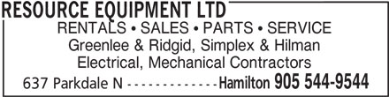 Resource Equipment Ltd (905-544-9544) - Display Ad - RESOURCE EQUIPMENT LTD RENTALS   SALES   PARTS   SERVICE Greenlee & Ridgid, Simplex & Hilman Electrical, Mechanical Contractors Hamilton 905 544-9544 637 Parkdale N -------------
