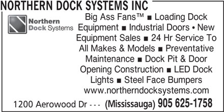 Northern Dock Systems Inc (905-625-1758) - Annonce illustrée======= - NORTHERN DOCK SYSTEMS INC Big Ass Fans Loading Dock Equipment Sales 24 Hr Service To All Makes & Models Preventative Maintenance Dock Pit & Door Opening Construction LED Dock Lights Steel Face Bumpers www.northerndocksystems.com (Mississauga) 905 625-1758 Equipment Industrial Doors   New 1200 Aerowood Dr ---