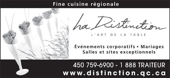 La Distinction (450-759-6900) - Annonce illustrée======= - Fine cuisine régionale Événements corporatifs   Mariages Salles et sites exceptionnels 450 759-6900 - 1 888 TRAITEUR www.distinction.qc.ca