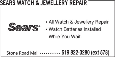 Sears Department Store (519-822-3280) - Display Ad - SEARS WATCH & JEWELLERY REPAIR Stone Road Mall ----------  All Watch & Jewellery Repair  Watch Batteries Installed While You Wait 519 822-3280 (ext 578)