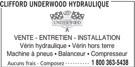 Clifford Underwood Hydraulique Ltee (514-325-5210) - Annonce illustrée======= - CLIFFORD UNDERWOOD HYDRAULIQUE VENTE - ENTRETIEN - INSTALLATION Vérin hydraulique   Vérin hors terre Machine à pneus   Balanceur   Compresseur ---------- 1 800 363-5438 Aucuns frais - Composez