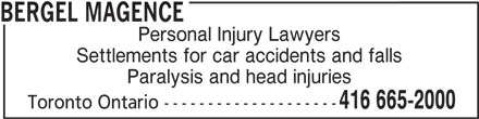 Bergel Magence (416-665-2000) - Display Ad - BERGEL MAGENCE Personal Injury Lawyers Settlements for car accidents and falls Paralysis and head injuries 416 665-2000 Toronto Ontario --------------------