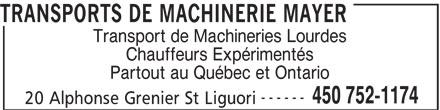 Transports de Machinerie Mayer (450-752-1174) - Annonce illustrée======= - TRANSPORTS DE MACHINERIE MAYER Transport de Machineries Lourdes Chauffeurs Expérimentés Partout au Québec et Ontario ------ 450 752-1174 20 Alphonse Grenier St Liguori
