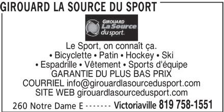 Girouard La Source du Sport (819-758-1551) - Annonce illustrée======= - GIROUARD LA SOURCE DU SPORT Le Sport, on connaît ça. Bicyclette   Patin   Hockey   Ski Espadrille   Vêtement   Sports d'équipe GARANTIE DU PLUS BAS PRIX SITE WEB girouardlasourcedusport.com ------- Victoriaville 819 758-1551 260 Notre Dame E