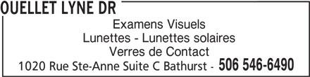 Ouellet Lyne Dr (506-546-6490) - Annonce illustrée======= - OUELLET LYNE DR Examens Visuels Lunettes - Lunettes solaires Verres de Contact 506 546-6490 1020 Rue Ste-Anne Suite C Bathurst -