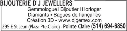 Bijouterie D J Jewellers (514-694-6850) - Annonce illustrée======= - 295-E St Jean (Plaza Pte-Claire) - (514) 694-6850 Pointe Claire BIJOUTERIE D J JEWELLERS Gemmologue Bijoutier Horloger Diamants   Bagues de fiançailles Création 3D   www.djgemex.com