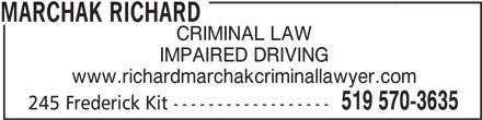 Marchak Richard (519-570-3635) - Display Ad - IMPAIRED DRIVING www.richardmarchakcriminallawyer.com MARCHAK RICHARD CRIMINAL LAW 519 570-3635 245 Frederick Kit ------------------