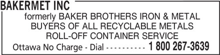 Bakermet (613-745-6000) - Display Ad - BAKERMET INC formerly BAKER BROTHERS IRON & METAL BUYERS OF ALL RECYCLABLE METALS ROLL-OFF CONTAINER SERVICE 1 800 267-3639 Ottawa No Charge - Dial ----------