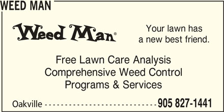 Weed Man (905-827-1441) - Display Ad - WEED MAN Your lawn has a new best friend. Free Lawn Care Analysis Comprehensive Weed Control 905 827-1441 Oakville ---------------------------- Programs & Services