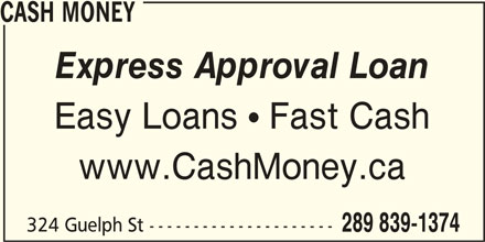 Cash Money (905-873-8797) - Display Ad - CASH MONEY Express Approval Loan Easy Loans  Fast Cash www.CashMoney.ca CASH MONEY Express Approval Loan Easy Loans  Fast Cash www.CashMoney.ca 324 Guelph St --------------------- 289 839-1374 324 Guelph St --------------------- 289 839-1374