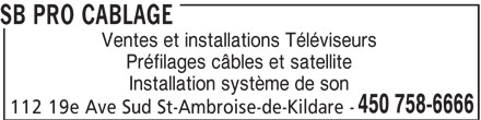 SB Pro Câblage (450-758-6666) - Annonce illustrée======= - SB PRO CABLAGE Ventes et installations Téléviseurs Préfilages câbles et satellite Installation système de son 450 758-6666 112 19e Ave Sud St-Ambroise-de-Kildare -