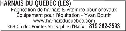 Les Harnais du Québec (819-362-3593) - Annonce illustrée======= - HARNAIS DU QUEBEC (LES) Fabrication de harnais & vitamine pour chevaux Équipement pour l'équitation - Yvan Boutin www.harnaisduquebec.com 819 362-3593 363 Ch des Pointes Ste Sophie d'Halfx -