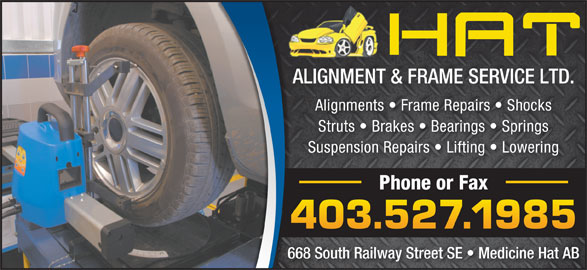 Hat Alignment & Frame Service Ltd (403-527-1985) - Display Ad - ALIGNMENT & FRAME SERVICE LTD. Struts   Brakes   Bearings   Springs Suspension Repairs   Lifting   Lowering Phone or Fax 403.527.1985 668 South Railway Street SE   Medicine Hat AB Alignments   Frame Repairs   Shocks