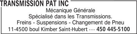 Transmission Pat (450-445-5100) - Annonce illustrée======= - Mécanique Générale TRANSMISSION PAT INC Spécialisé dans les Transmissions. Freins - Suspensions - Changement de Pneu 11-4500 boul Kimber Saint-Hubert --- 450 445-5100