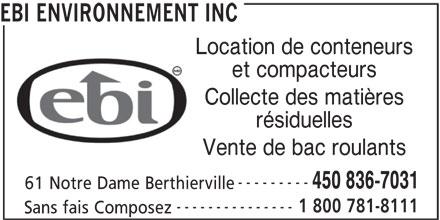 EBI Environnement Inc (450-836-7031) - Annonce illustrée======= - EBI ENVIRONNEMENT INC Location de conteneurs et compacteurs Collecte des matières Vente de bac roulants --------- 450 836-7031 61 Notre Dame Berthierville --------------- 1 800 781-8111 Sans fais Composez résiduelles
