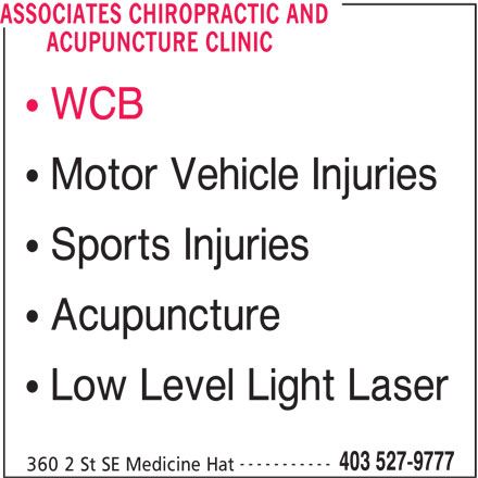 Associates Chiropractic and Acupuncture Clinic (403-527-9777) - Display Ad - WCB ACUPUNCTURE CLINIC ASSOCIATES CHIROPRACTIC AND Sports Injuries Acupuncture Low Level Light Laser ----------- 403 527-9777 360 2 St SE Medicine Hat Motor Vehicle Injuries
