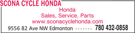 Scona Cycle Honda (780-432-0858) - Display Ad - SCONA CYCLE HONDA Honda Sales, Service, Parts www.sconacyclehonda.com 780 432-0858 9556 82 Ave NW Edmonton -------