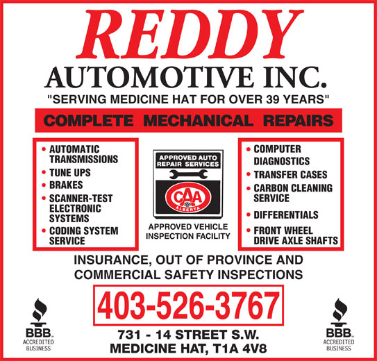 """Reddy Automotive Inc (403-526-3767) - Display Ad - AUTOMOTIVE INC. """"SERVING MEDICINE HAT FOR OVER 39 YEARS"""" COMPUTER AUTOMATIC TRANSMISSIONS DIAGNOSTICS TUNE UPS TRANSFER CASES BRAKES CARBON CLEANING SERVICE SCANNER-TEST ELECTRONIC DIFFERENTIALS SYSTEMS FRONT WHEEL CODING SYSTEM DRIVE AXLE SHAFTS SERVICE INSURANCE, OUT OF PROVINCE AND COMMERCIAL SAFETY INSPECTIONS 403-526-3767"""