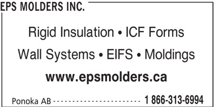 EPS Molders Inc (403-783-8701) - Display Ad - EPS MOLDERS INC. Rigid Insulation   ICF Forms Wall Systems   EIFS   Moldings www.epsmolders.ca ----------------------- 1 866-313-6994 Ponoka AB