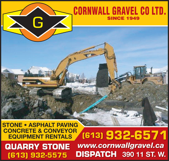 Cornwall Gravel Co Ltd (613-932-6571) - Display Ad - STONE   ASPHALT PAVING CONCRETE & CONVEYOR (613) EQUIPMENT RENTALS 932-6571 www.cornwallgravel.ca QUARRY STONE 390 11 ST. W. DISPATCH (613) 932-5575 STONE   ASPHALT PAVING CONCRETE & CONVEYOR (613) EQUIPMENT RENTALS 932-6571 www.cornwallgravel.ca QUARRY STONE 390 11 ST. W. DISPATCH (613) 932-5575