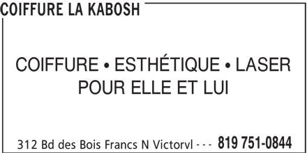 Coiffure La Kabosh (819-751-0844) - Annonce illustrée======= - COIFFURE LA KABOSH COIFFURE  ESTHÉTIQUE  LASER POUR ELLE ET LUI --- 312 Bd des Bois Francs N Victorvl 819 751-0844