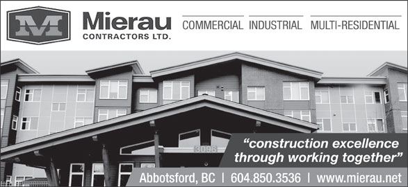 Mierau Contractors Ltd (604-850-3536) - Display Ad - 604.850.3536 www.mierau.net COMMERCIALINDUSTRIALMULTI-RESIDENTIAL construction excellence through working together Abbotsford, BC