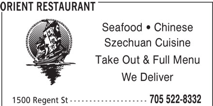 Orient Restaurant (705-522-8332) - Display Ad - Szechuan Cuisine Take Out & Full Menu We Deliver 1500 Regent St-------------------- 705 522-8332 Chinese ORIENT RESTAURANT Seafood