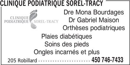 Clinique Podiatrique Sorel-Tracy (450-746-7433) - Annonce illustrée======= - CLINIQUE PODIATRIQUE SOREL-TRACY Dre Mona Bourdages Dr Gabriel Maison Orthèses podiatriques Plaies diabétiques Soins des pieds Ongles incarnés et plus 450 746-7433 205 Robillard ---------------------- CLINIQUE PODIATRIQUE SOREL-TRACY Dre Mona Bourdages Dr Gabriel Maison Orthèses podiatriques Plaies diabétiques Soins des pieds Ongles incarnés et plus 450 746-7433 205 Robillard ----------------------