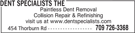 The Dent Specialists (709-726-3368) - Display Ad - Paintless Dent Removal Collision Repair & Refinishing visit us at www.dentspecialists.com 709 726-3368 454 Thorburn Rd ------------------ DENT SPECIALISTS THE