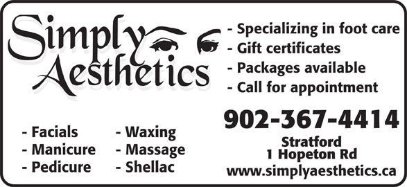 Simply Aesthetics (902-367-4414) - Display Ad - - Specializing in foot care - Gift certificates - Packages available - Call for appointment 902-367-4414 - Facials - Waxing Stratford - Manicure - Massage 1 Hopeton Rd - Pedicure - Shellac www.simplyaesthetics.ca