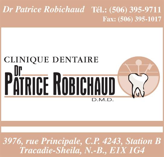 Robichaud Patrice Dr (506-395-9711) - Annonce illustrée======= - Dr Patrice Robichaud Tél.: (506) 395-9711 Fax: (506) 395-1017 3976, rue Principale, C.P. 4243, Station B Tracadie-Sheila, N.-B., E1X 1G4