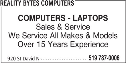 Reality Bytes Computers (519-787-0006) - Display Ad - We Service All Makes & Models Over 15 Years Experience 519 787-0006 920 St David N -------------------- COMPUTERS - LAPTOPS Sales & Service REALITY BYTES COMPUTERS