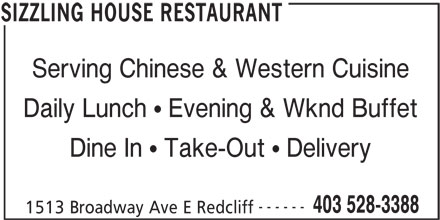 Sizzling House Restaurant (403-528-3388) - Display Ad - Serving Chinese & Western Cuisine Daily Lunch   Evening & Wknd Buffet Dine In   Take-Out   Delivery ------ 403 528-3388 1513 Broadway Ave E Redcliff SIZZLING HOUSE RESTAURANT