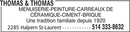 Thomas & Thomas (514-333-8632) - Annonce illustrée======= - THOMAS & THOMAS MENUISERIE-PEINTURE-CARREAUX DE CÉRAMIQUE-CIMENT-BRIQUE Une tradition familiale depuis 1920 514 333-8632 2285 Halpern St-Laurent ------------