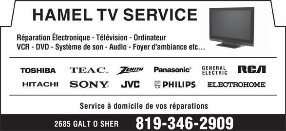 Hamel TV Service (819-346-2909) - Annonce illustrée======= - HAMEL TV SERVICE Réparation Électronique - Télévision - Ordinateur VCR - DVD - Système de son - Audio - Foyer d'ambiance etc... Service à domicile de vos réparations 2685 GALT O SHER 819-346-2909