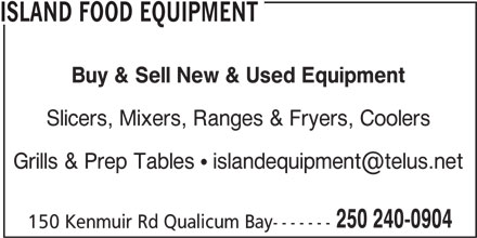 Island Food Equipment (250-240-0904) - Display Ad - ISLAND FOOD EQUIPMENT Buy & Sell New & Used Equipment Slicers, Mixers, Ranges & Fryers, Coolers 250 240-0904 150 Kenmuir Rd Qualicum Bay-------