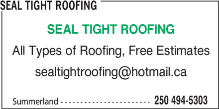 Seal Tight Roofing (250-494-5303) - Display Ad - SEAL TIGHT ROOFING All Types of Roofing, Free Estimates 250 494-5303 Summerland -----------------------