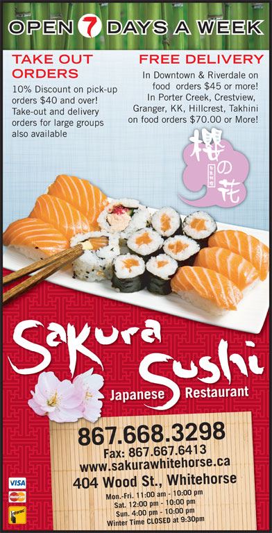Golden Sakura Sushi Japanese Restaurant (867-668-3298) - Display Ad - OPEN DAYS A WEEK TAKE OUT FREE DELIVERY ORDERS In Downtown & Riverdale on food  orders $45 or more! 10% Discount on pick-up In Porter Creek, Crestview, orders $40 and over! Take-out and delivery on food orders $70.00 or More!ders $70.00 or More! orders for large groups also available Japanese     Restaurant 867.668.3298 Mon.-Fri. 11:00 am - 10:00 pm ax: 86F 7.667.6413www.sakurawhitehorse.ca F7.641433a kurawhitehorsea ca Wood St., Whitehorse Fax: 867.66 Sat. 12:00 pm - 10:00 pm Sun. 4:00 pm - 10:00 pm Winter Time CLOSED at 9:30pm404 Granger, KK, Hillcrest, Takhini