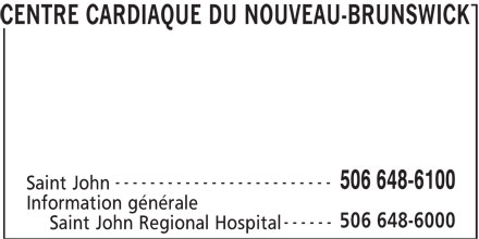 Centre Cardiaque Du Nouveau-Brunswick (506-648-6100) - Annonce illustrée======= - CENTRE CARDIAQUE DU NOUVEAU-BRUNSWICK ------------------------- 506 648-6100 Saint John Information générale 506 648-6000 ------ Saint John Regional Hospital